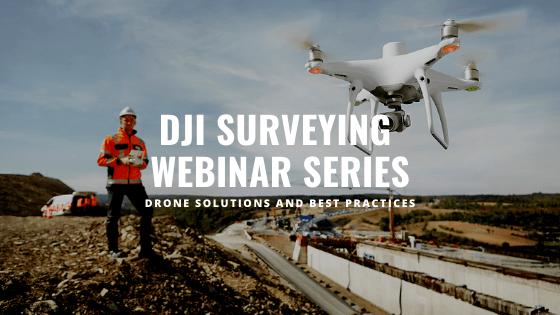 Upcoming DJI Surveying Webinar Series
